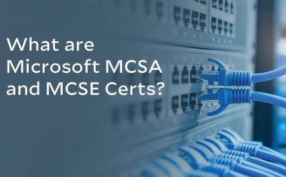 What are Microsoft MCSA and MCSE Certs